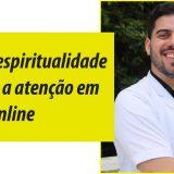 Saúde e espiritualidade chamam a atenção em evento online
